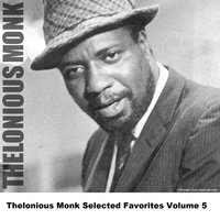 Thelonious Monk Selected Favorites Volume 5 — Thelonious Monk