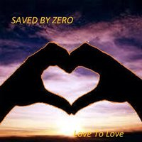 Love to Love — Saved By Zero