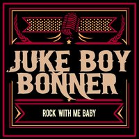 Rock with Me Baby — Juke Boy Bonner