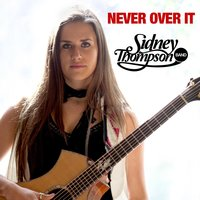 Never Over It — Sidney Thompson Band