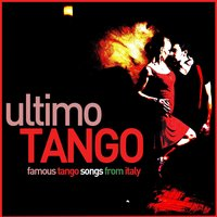 Ultimo Tango - Famous Tango Songs from Italy: Dance with Carlo Buti, Franco Lary, And More! — сборник