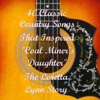 "40 Classic Country Songs That Inspired ""Coal Miner's Daughter"" - The Loretta Lynn Story (Soundtrack Album) — сборник"