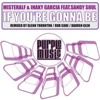 If You're Gonna Be — Sandy Soul, Misteralf, Iñaky Garcia