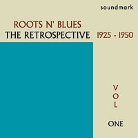 Roots N' Blues: The Retrospective: 1925-1950, Vol. One — Charlie Poole, Mississippi John Hurt, Washington Phillips, Barbecue Bob, Fiddlin' John Carson, Charlie Bowman