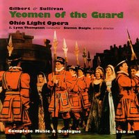 The Yeomen of the Guard — Cast, Chorus & Orchestra of Ohio Light Opera, J. Lynn Thompson