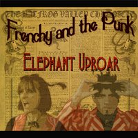 Elephant Uproar — Frenchy and the Punk