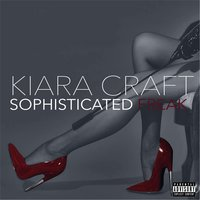 Sophisticated Freak — Kiara Craft
