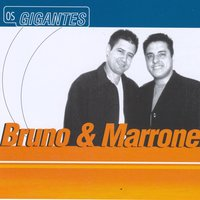 Gigantes — Bruno, Bruno and Marrone, Marrone