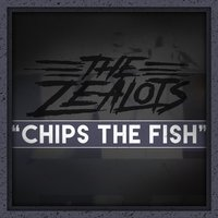 Chips the Fish — The Zealots