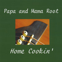 Home Cookin' — Papa and Mama Root