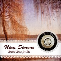 Willow Weep for Me — Nina Simone