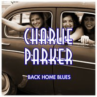 Back Home Blues — Charlie Parker