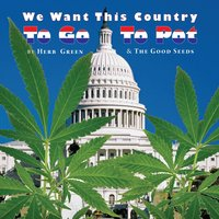 We Want This Country to Go to Pot — Herb Green & the Good Seeds