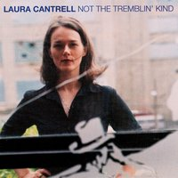 Not The Tremblin' Kind — Laura Cantrell