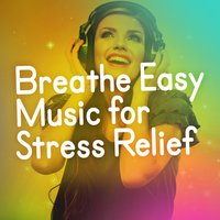 Breathe Easy: Music for Stress Relief — Stress Relief, Moods, Breathe, Stress Relief|Breathe|Moods
