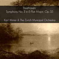 Beethoven: Symphony No. 3 in E-Flat Major, Op. 55 — Людвиг ван Бетховен, Karl Winter, Karl Winter & The Zurich Municipal Orchestra, The Zurich Municipal Orchestra