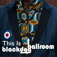 This Is Blackdog Ballroom — Blackdog Ballroom