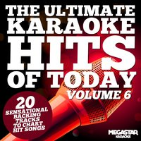 The Ultimate Karaoke Hits of Today, Vol. 6 (20 Sensational Backing Tracks to Chart Hit Songs) — The Back Tracks