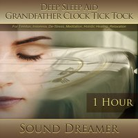 Grandfather Clock Tick Tock (Deep Sleep Aid) [1 Hour] — Sound Dreamer