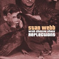 Reflections — Stan Webb, Chicken Shack