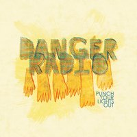 Punch Your Lights Out — Danger Radio