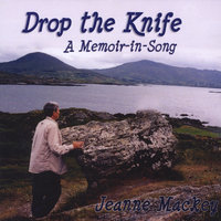 Drop the Knife: A Memoir-in-Song — Jeanne Mackey