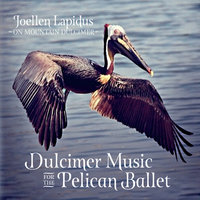Dulcimer Music for the Pelican Ballet — Joellen Lapidus
