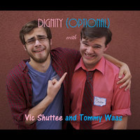 Dignity (Optional) — Vic Shuttee & Tommy Waas