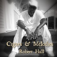 Cigars & Melodies — ROBERT HALL