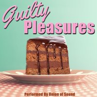 Guilty Pleasures — Union of Sound