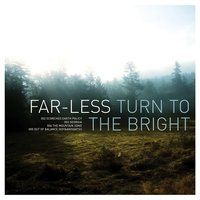Turn To The Bright — Far-Less