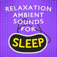 Relaxation: Ambient Sounds for Sleep — Relaxation - Ambient