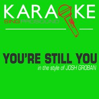 You're Still You (In the Style of Josh Groban) — Karaoke