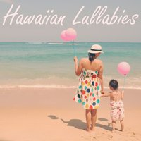 Hawaiian Lullabies — Lullabies for Deep Meditation, Baby Lullaby, Sleep Baby Sleep