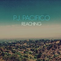 Reaching — P.J. Pacifico