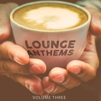 Lounge Anthems, Vol. 3 — сборник