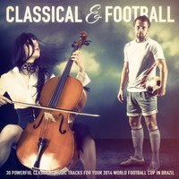 Classical Music & Football: 30 Powerful Classical Music Tracks for Your 2014 World Football Cup in Brazil — The World Cup Classical Music Orchestra