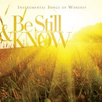 Be Still & Know: Instrumental Songs Of Worship — Worship Ensemble