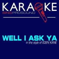 Well I Ask Ya (In the Style of Eden Kane) — Karaoke