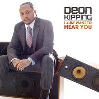 I Just Want To Hear You — Deon Kipping