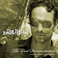 The Last Demonstration — The Ike Reilly Assassination