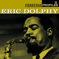 Prestige Profiles:  Eric Dolphy — Eric Dolphy