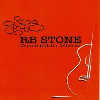 Acoustic Stew — RB Stone