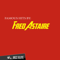 Famous Hits by Fred Astaire — Fred Astaire