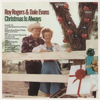 Christmas Is Always — Roy Rogers (Cowboy), Roy Rogers/Dale Evans