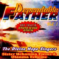 Dependable Father, Vol. 1 — The Divine Hope Singers, Sister Uchanma Ejems, Olanma Echeme