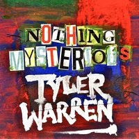 Nothing Mysterious — Tyler Warren