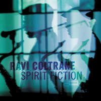 Spirit Fiction — Ravi Coltrane