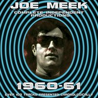 Joe Meek: Complete Independent Productions 1960-61 — Joe Meek