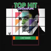 Top Hit Collection — Chet Baker